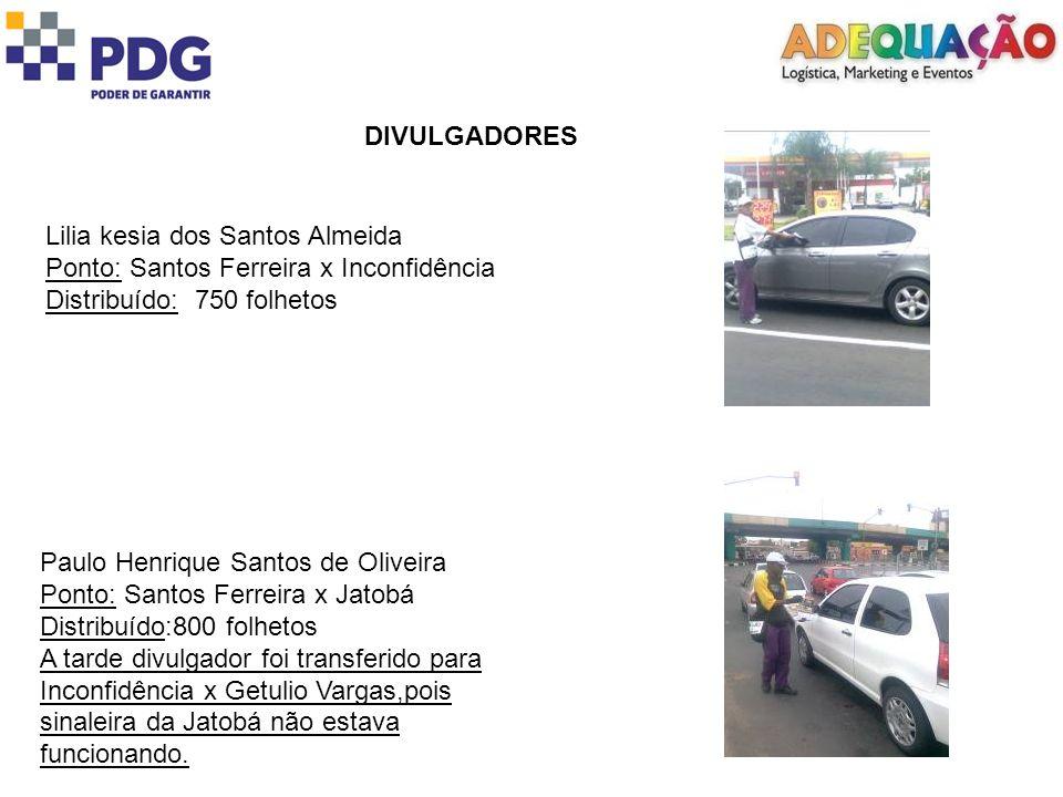 DIVULGADORES Lilia kesia dos Santos Almeida. Ponto: Santos Ferreira x Inconfidência. Distribuído: 750 folhetos.