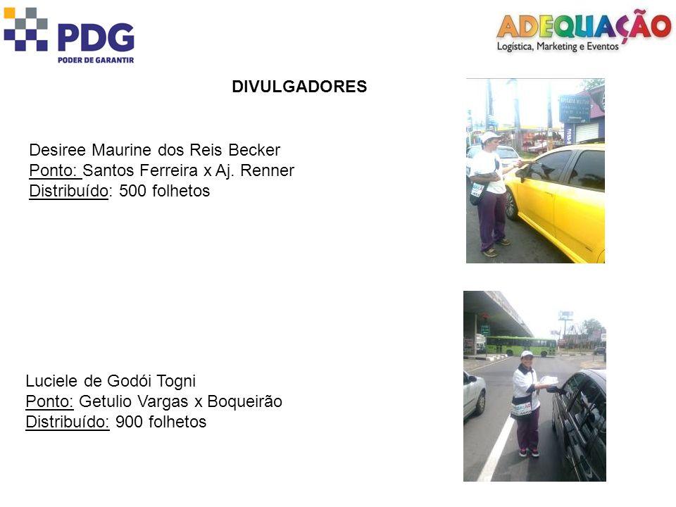 DIVULGADORES Desiree Maurine dos Reis Becker. Ponto: Santos Ferreira x Aj. Renner. Distribuído: 500 folhetos.