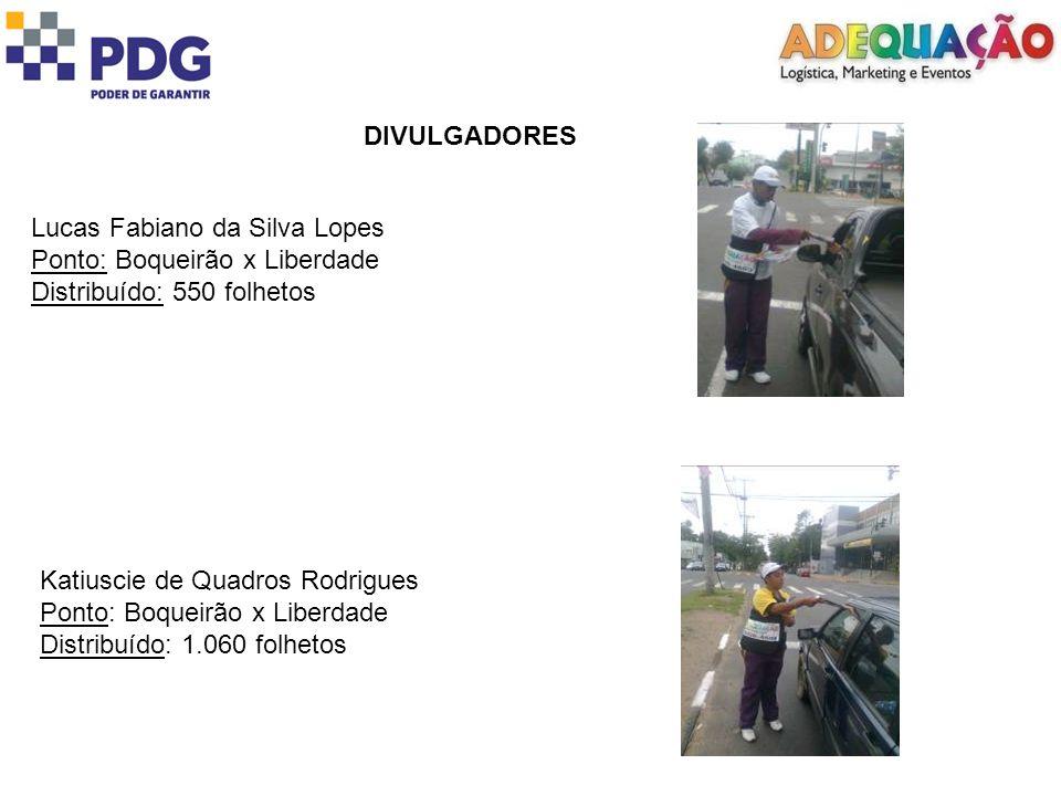 DIVULGADORES Lucas Fabiano da Silva Lopes. Ponto: Boqueirão x Liberdade. Distribuído: 550 folhetos.