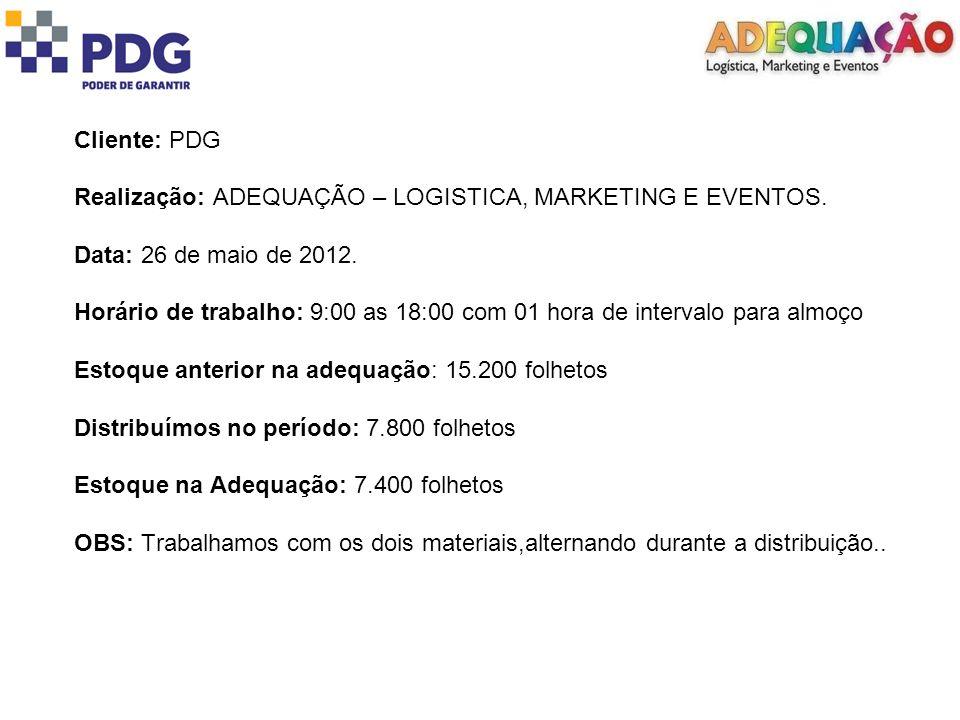 Cliente: PDG Realização: ADEQUAÇÃO – LOGISTICA, MARKETING E EVENTOS. Data: 26 de maio de 2012.
