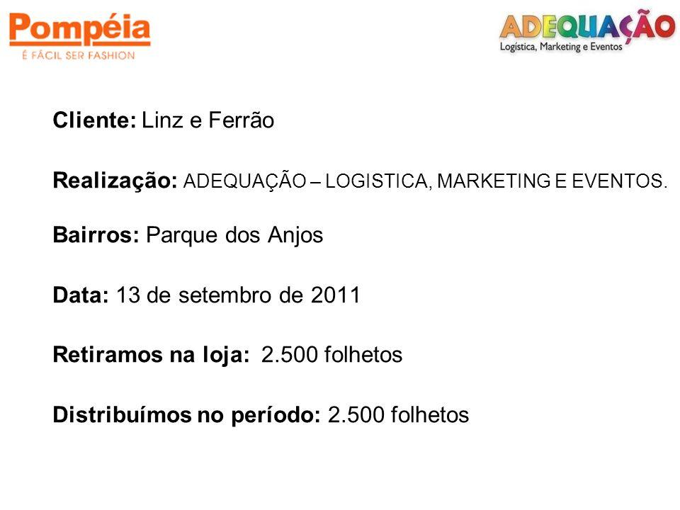 Cliente: Linz e Ferrão Realização: ADEQUAÇÃO – LOGISTICA, MARKETING E EVENTOS. Bairros: Parque dos Anjos.