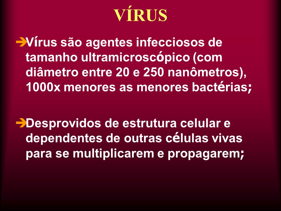 VÍRUS Vírus são agentes infecciosos de tamanho ultramicroscópico (com diâmetro entre 20 e 250 nanômetros), 1000x menores as menores bactérias;