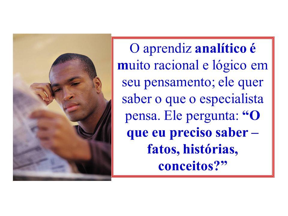 O aprendiz analítico é muito racional e lógico em seu pensamento; ele quer saber o que o especialista pensa.