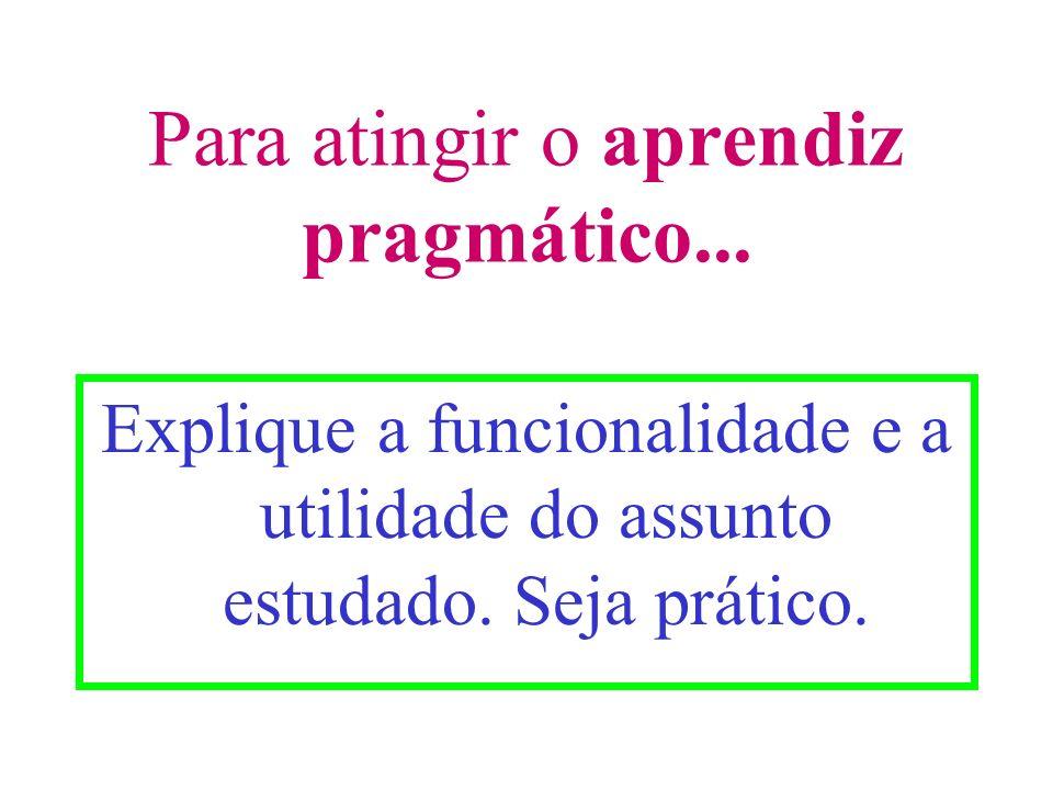 Para atingir o aprendiz pragmático...