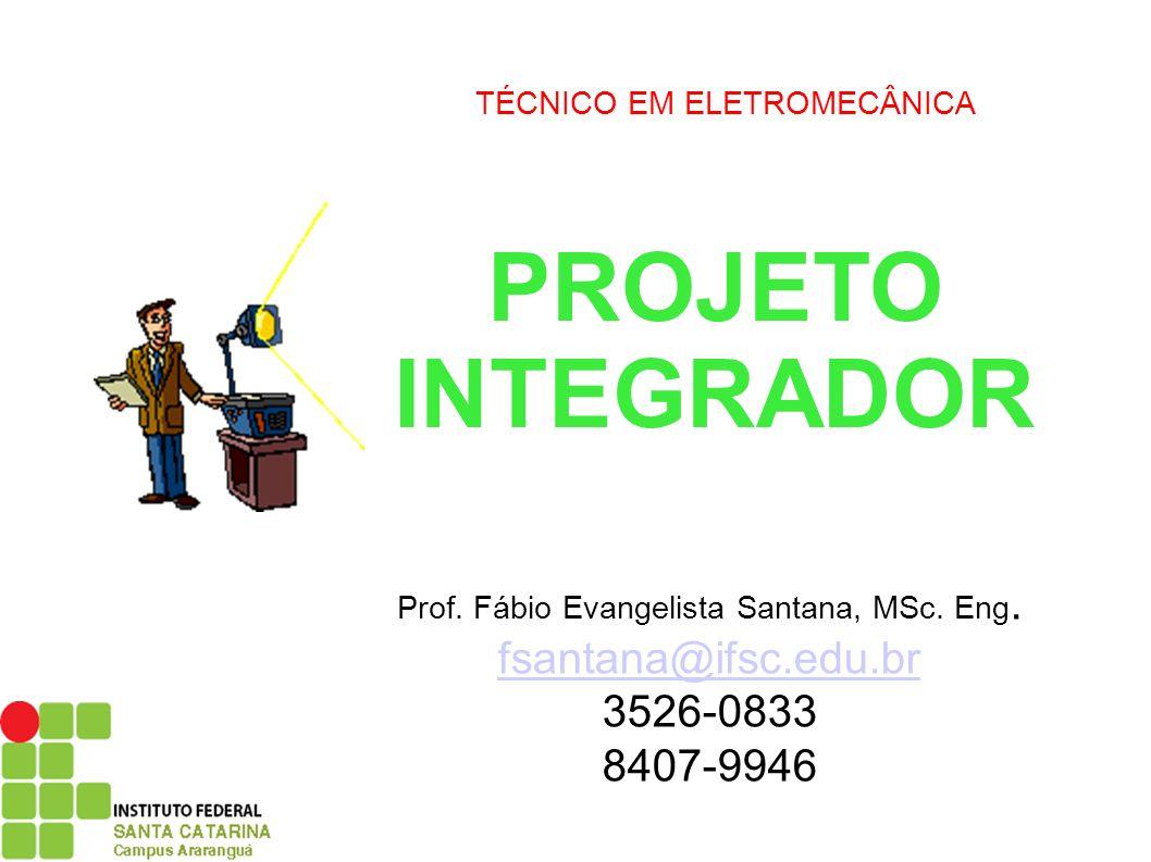 PROJETO INTEGRADOR fsantana@ifsc.edu.br 3526-0833 8407-9946