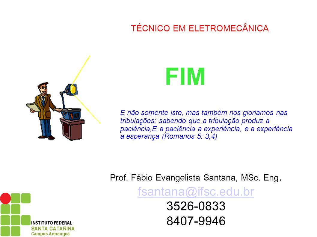 FIM fsantana@ifsc.edu.br 3526-0833 8407-9946 TÉCNICO EM ELETROMECÂNICA
