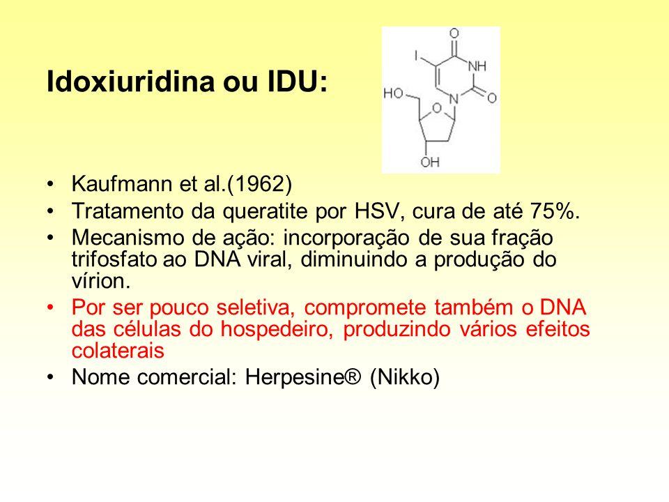 Idoxiuridina ou IDU: Kaufmann et al.(1962)