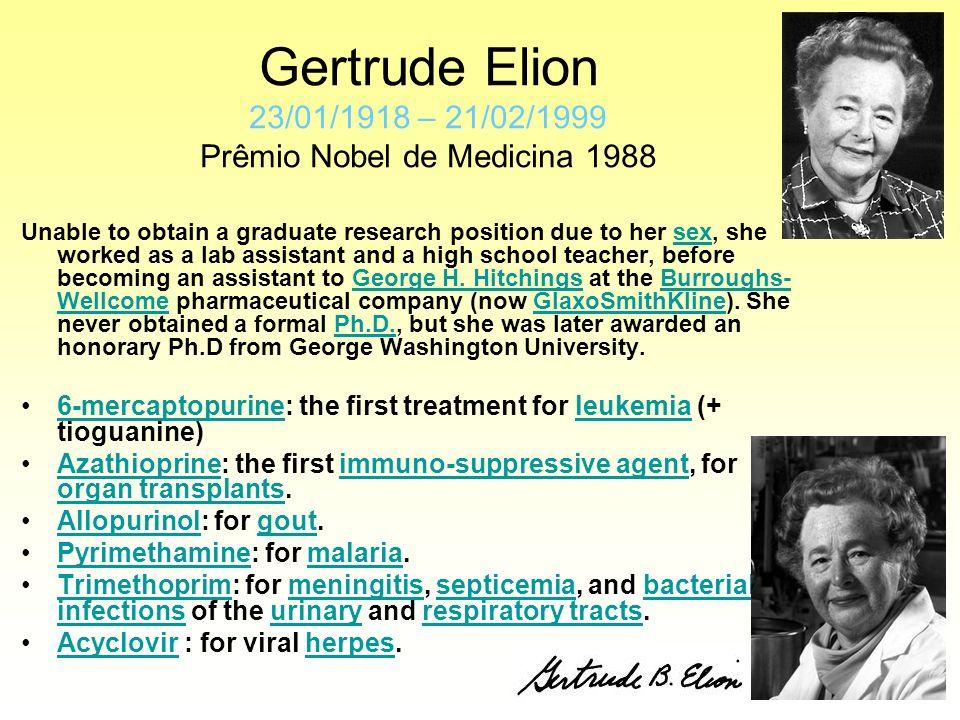 Gertrude Elion 23/01/1918 – 21/02/1999 Prêmio Nobel de Medicina 1988