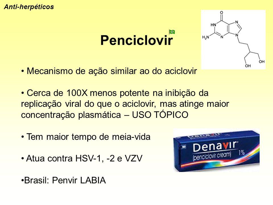 Penciclovir Mecanismo de ação similar ao do aciclovir