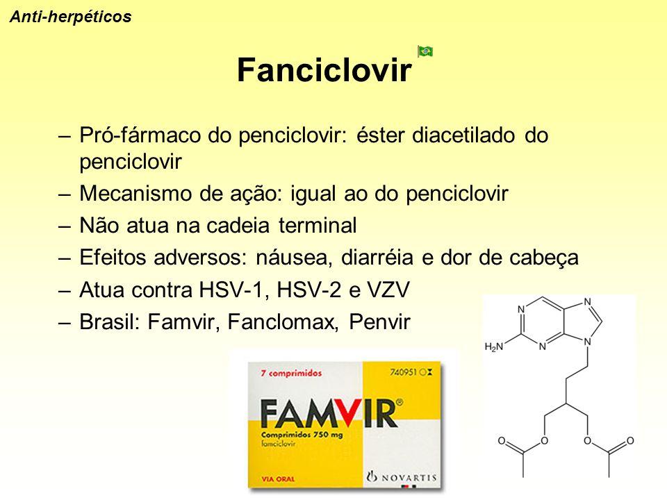 Anti-herpéticos Fanciclovir Pró-fármaco do penciclovir: éster diacetilado do penciclovir. Mecanismo de ação: igual ao do penciclovir.