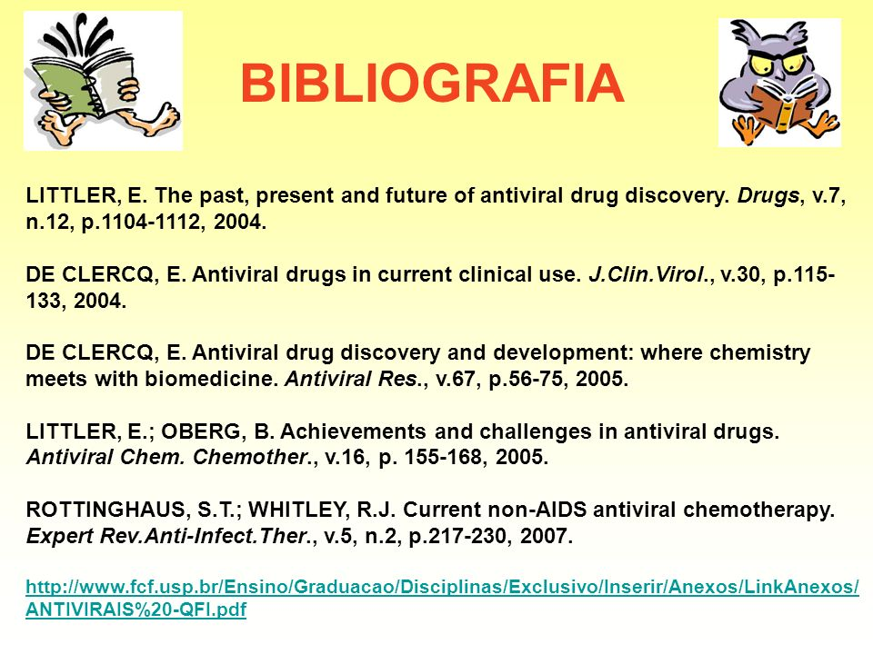 BIBLIOGRAFIA LITTLER, E. The past, present and future of antiviral drug discovery. Drugs, v.7, n.12, p.1104-1112, 2004.