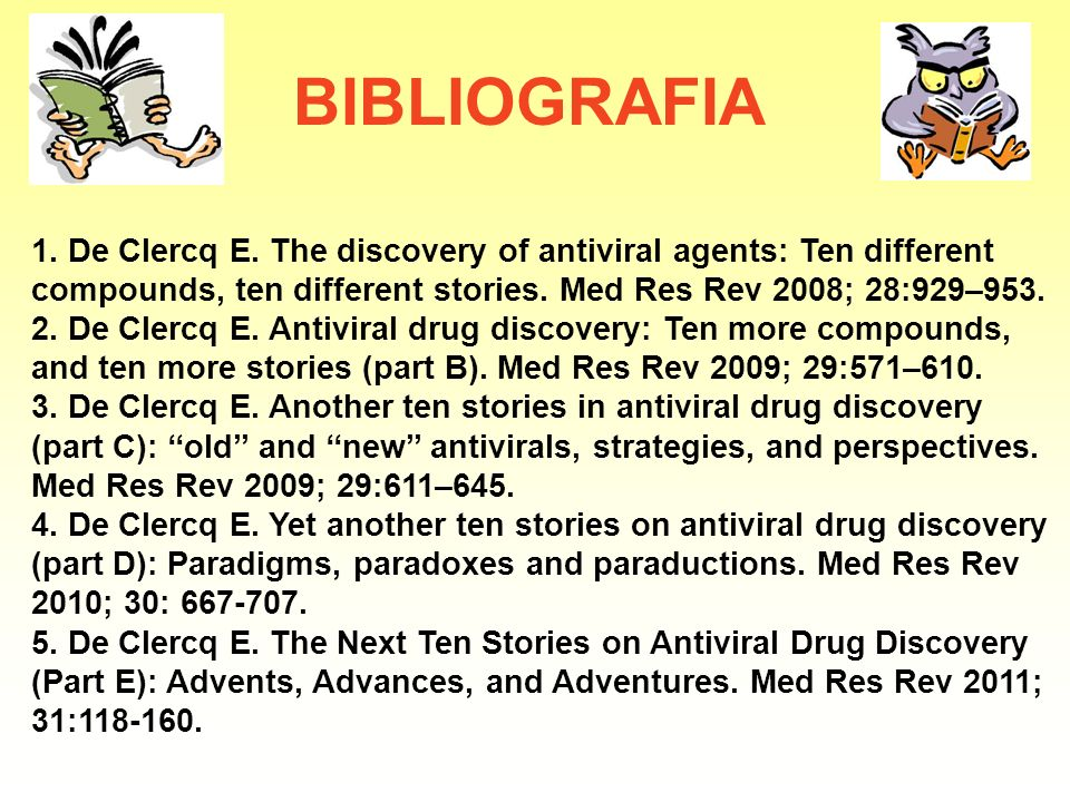 BIBLIOGRAFIA 1. De Clercq E. The discovery of antiviral agents: Ten different compounds, ten different stories. Med Res Rev 2008; 28:929–953.