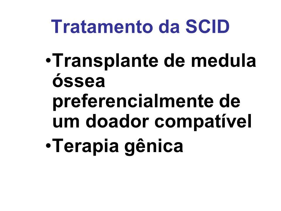 Tratamento da SCID Transplante de medula óssea preferencialmente de um doador compatível.