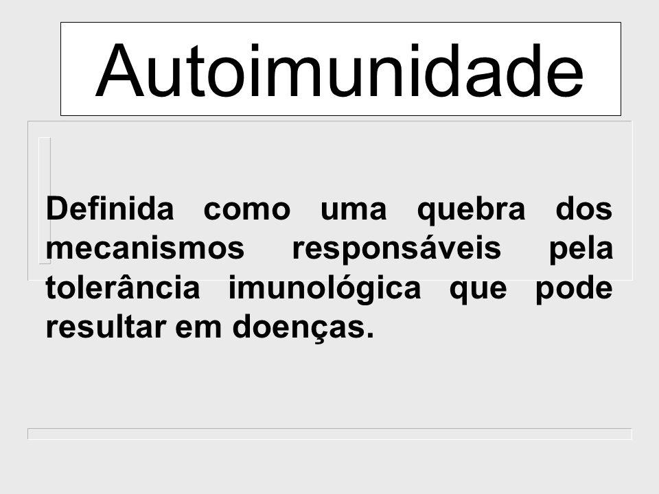 AutoimunidadeDefinida como uma quebra dos mecanismos responsáveis pela tolerância imunológica que pode resultar em doenças.