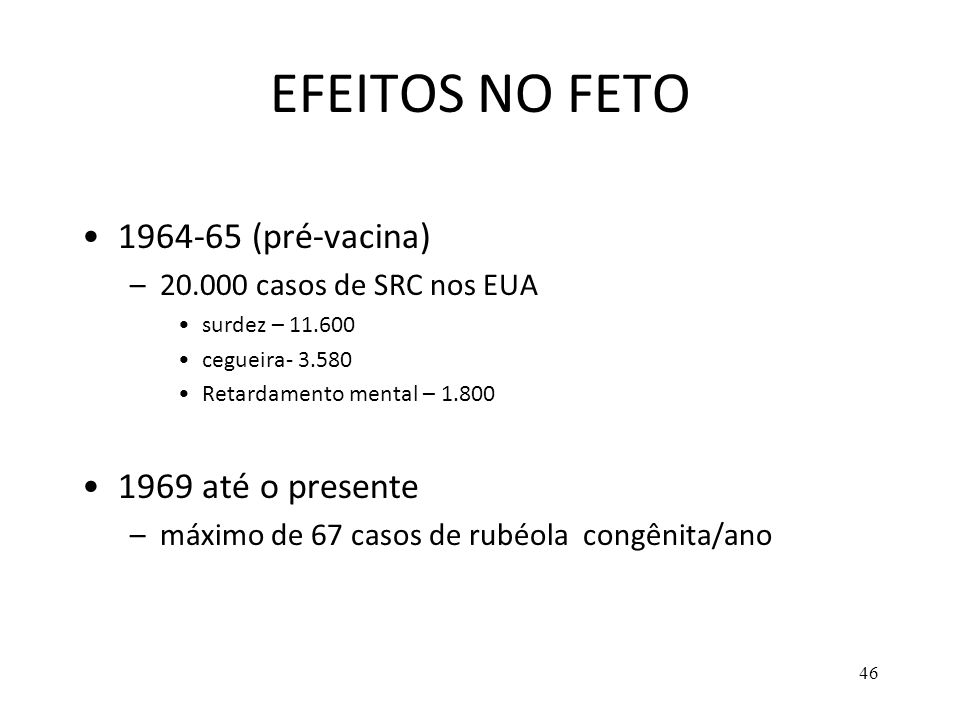 EFEITOS NO FETO 1964-65 (pré-vacina) 1969 até o presente