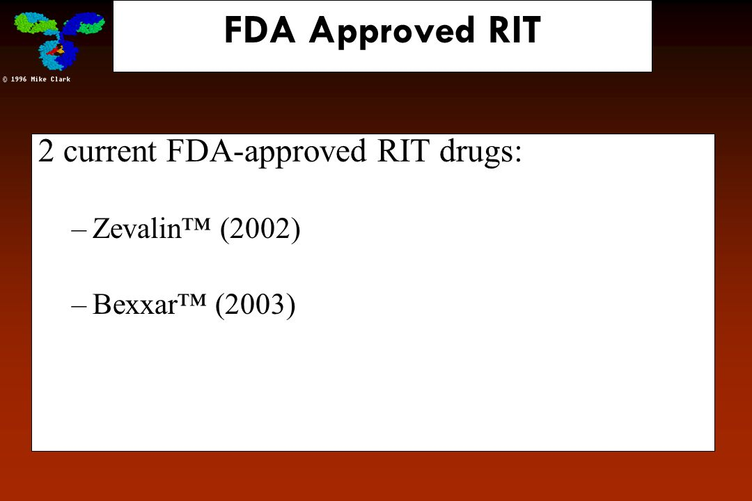 FDA Approved RIT 2 current FDA-approved RIT drugs: Zevalin™ (2002)