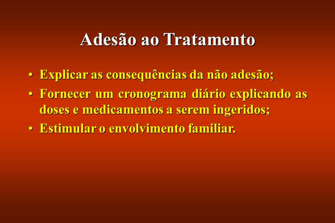 Adesão ao Tratamento Explicar as consequências da não adesão;