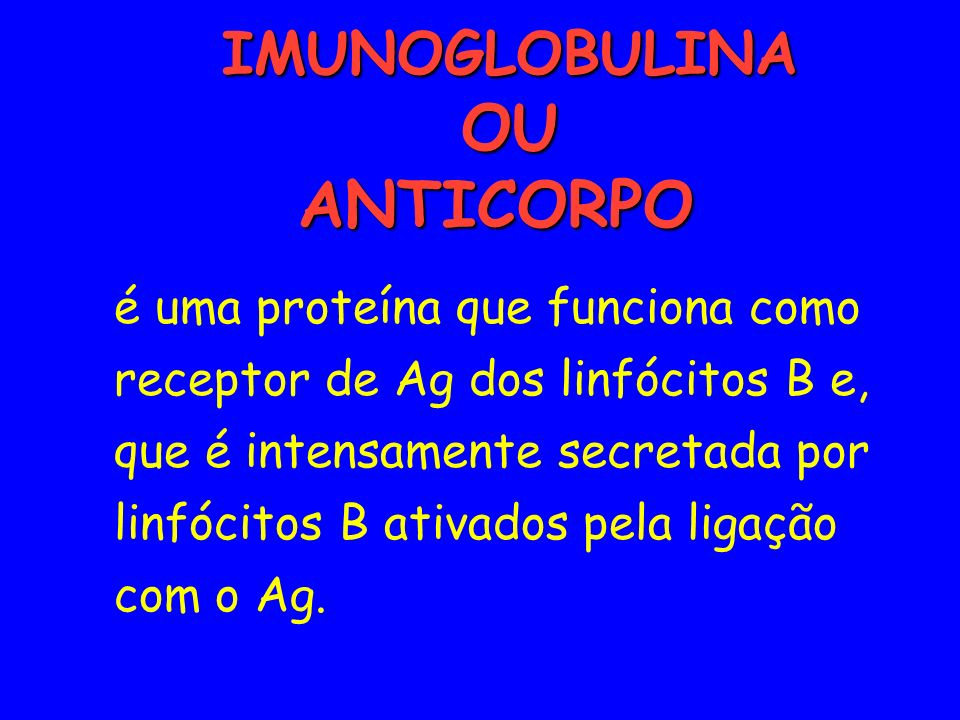 IMUNOGLOBULINA OU ANTICORPO