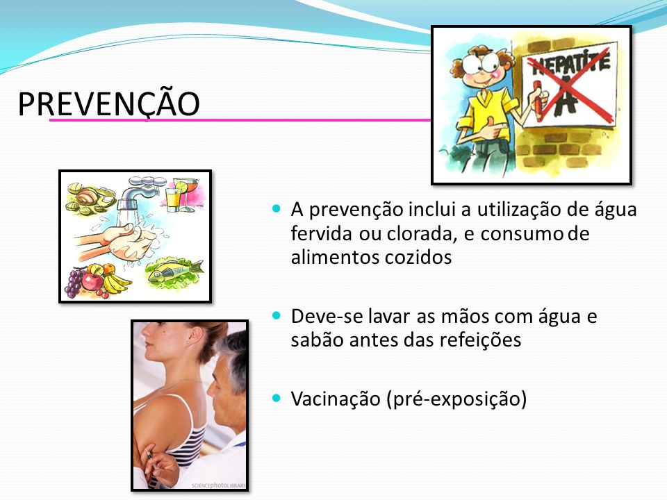 PREVENÇÃO A prevenção inclui a utilização de água fervida ou clorada, e consumo de alimentos cozidos.