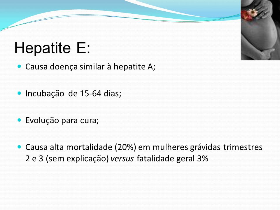 Hepatite E: Causa doença similar à hepatite A;