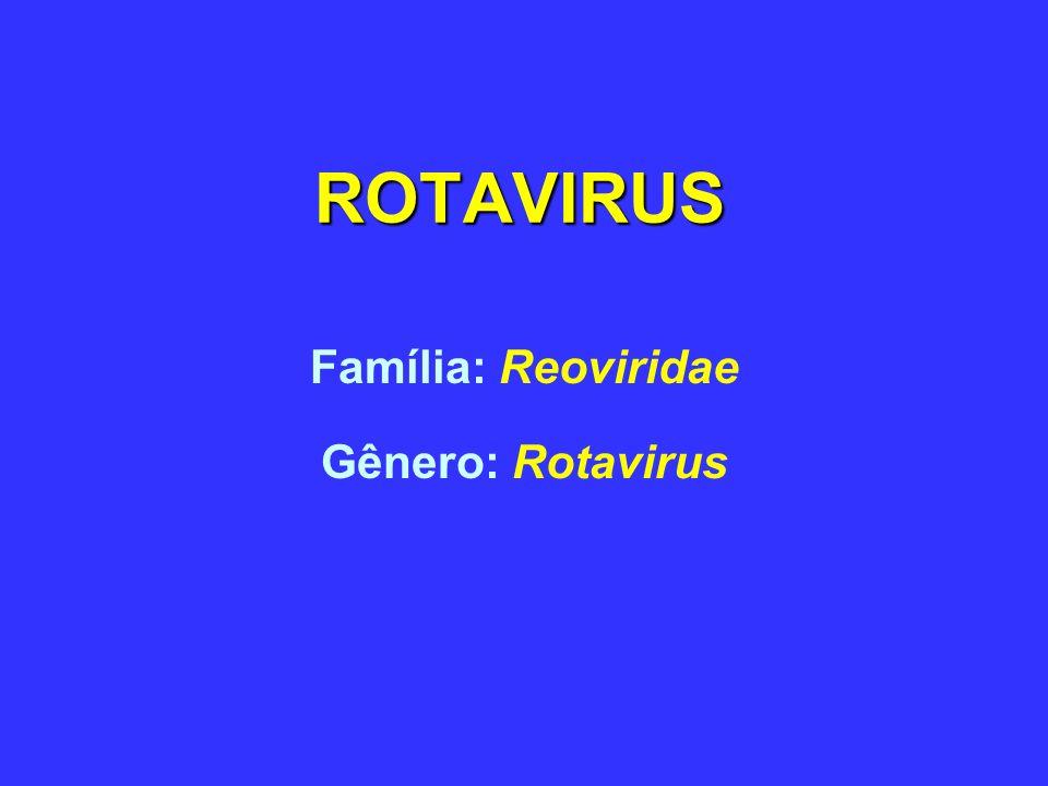 Família: Reoviridae Gênero: Rotavirus
