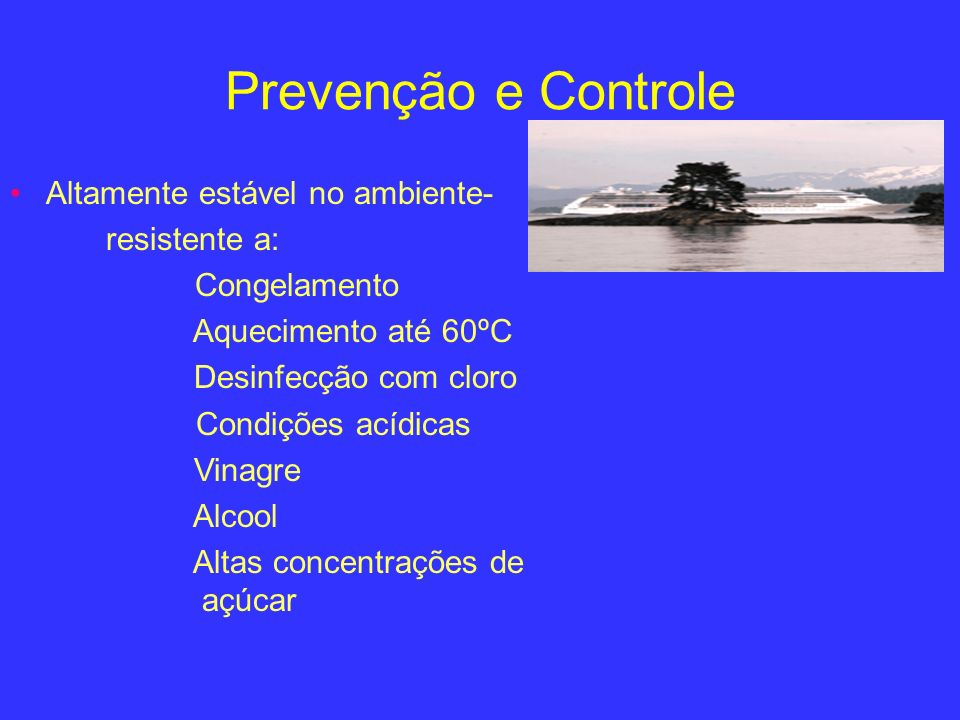 Prevenção e Controle Altamente estável no ambiente- resistente a: