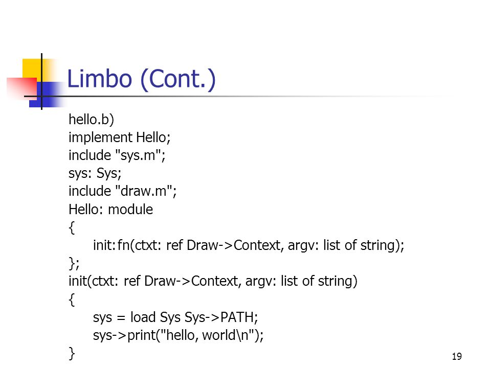 Limbo (Cont.) hello.b) implement Hello; include sys.m ; sys: Sys;