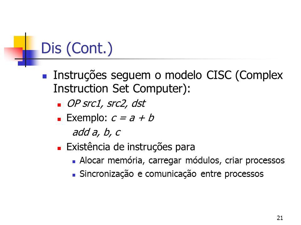 Dis (Cont.)Instruções seguem o modelo CISC (Complex Instruction Set Computer): OP src1, src2, dst. Exemplo: c = a + b.
