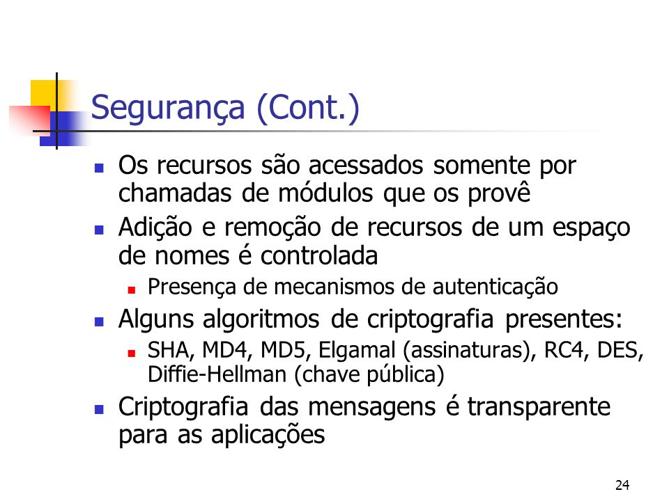 Segurança (Cont.) Os recursos são acessados somente por chamadas de módulos que os provê.