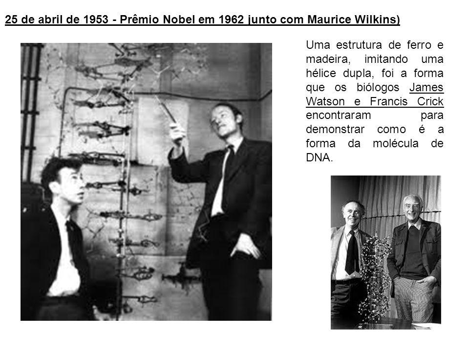25 de abril de 1953 - Prêmio Nobel em 1962 junto com Maurice Wilkins)