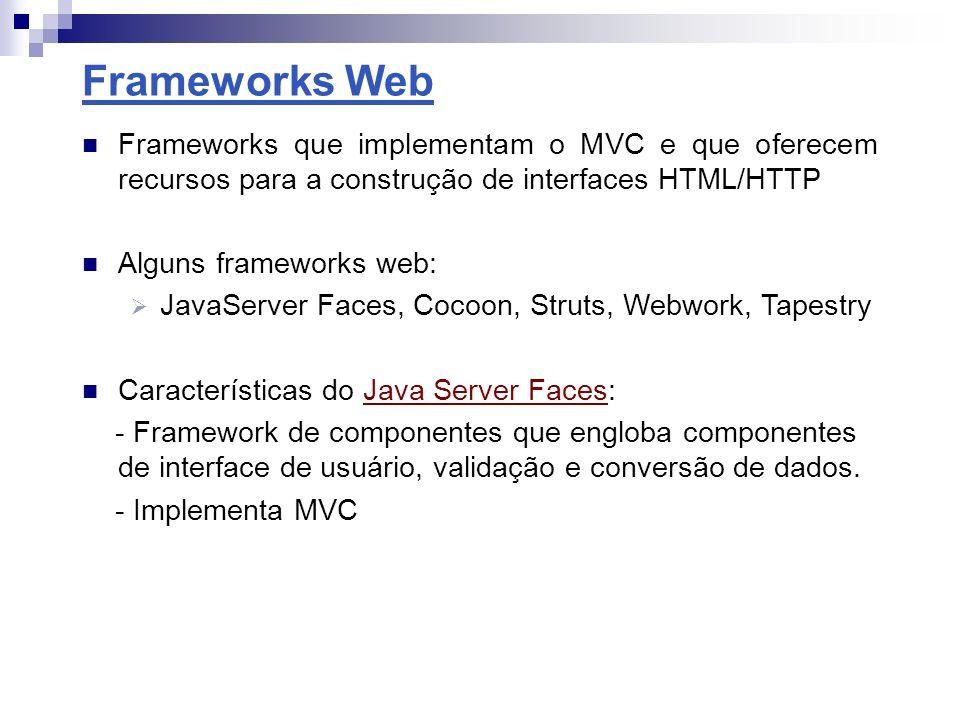 Frameworks Web Frameworks que implementam o MVC e que oferecem recursos para a construção de interfaces HTML/HTTP.