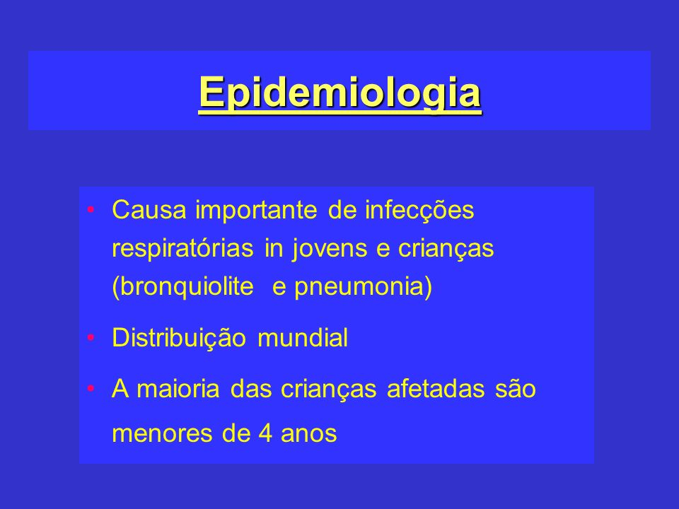 EpidemiologiaCausa importante de infecções respiratórias in jovens e crianças (bronquiolite e pneumonia)