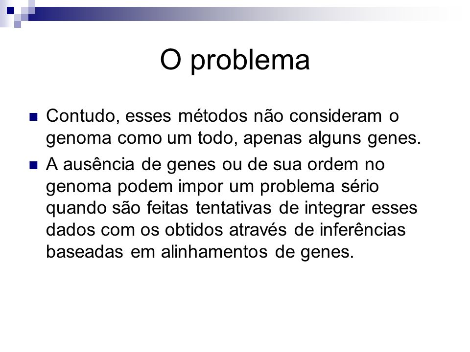 O problema Contudo, esses métodos não consideram o genoma como um todo, apenas alguns genes.
