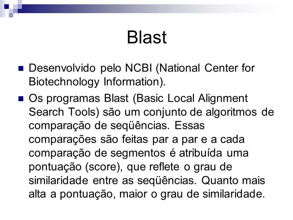 BlastDesenvolvido pelo NCBI (National Center for Biotechnology Information).