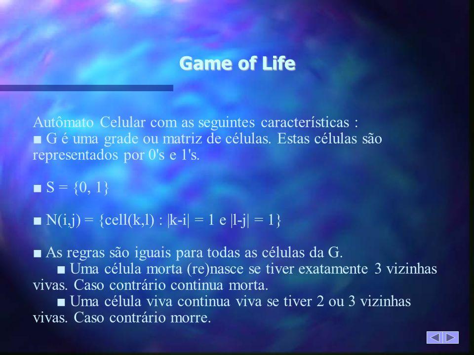 Game of Life Autômato Celular com as seguintes características :