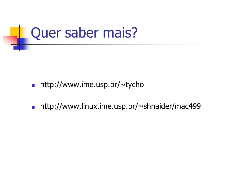 Quer saber mais http://www.ime.usp.br/~tycho