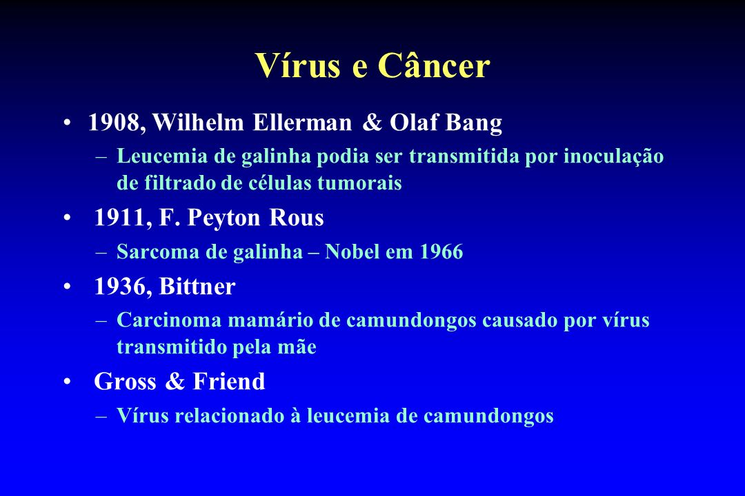 Vírus e Câncer 1908, Wilhelm Ellerman & Olaf Bang 1911, F. Peyton Rous