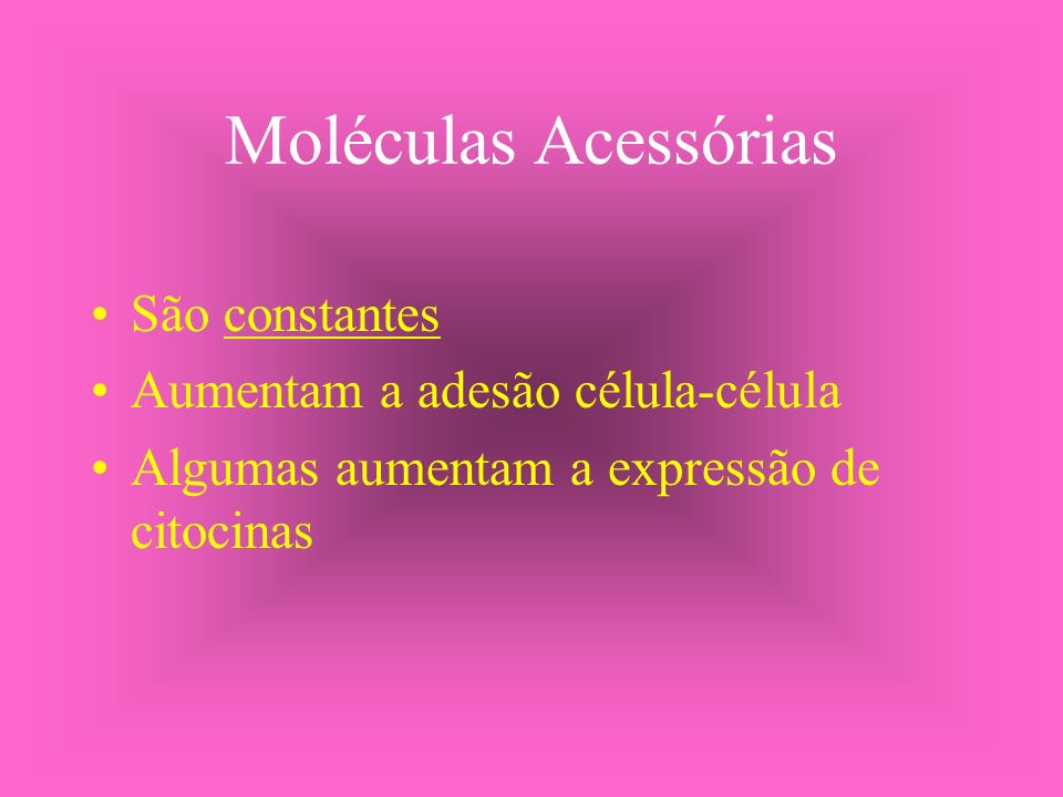 Moléculas Acessórias São constantes Aumentam a adesão célula-célula