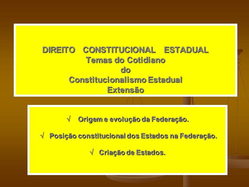 DIREITO CONSTITUCIONAL ESTADUAL Temas do Cotidiano do Constitucionalismo Estadual Extensão