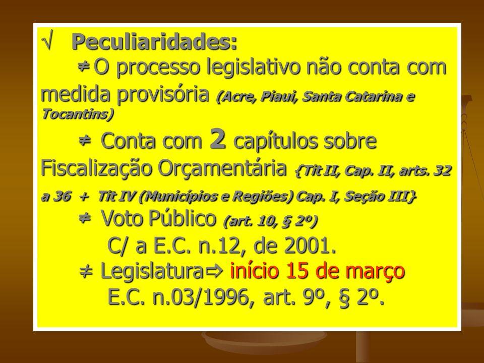  Peculiaridades: ≠ O processo legislativo não conta com medida provisória (Acre, Piaui, Santa Catarina e Tocantins)