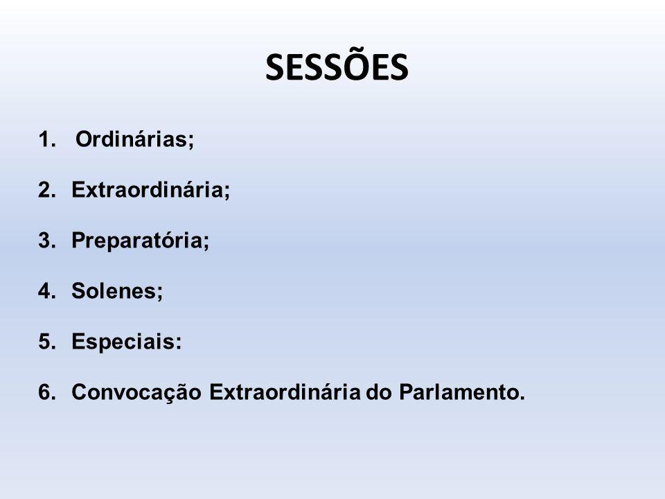 SESSÕES Ordinárias; Extraordinária; Preparatória; Solenes; Especiais: