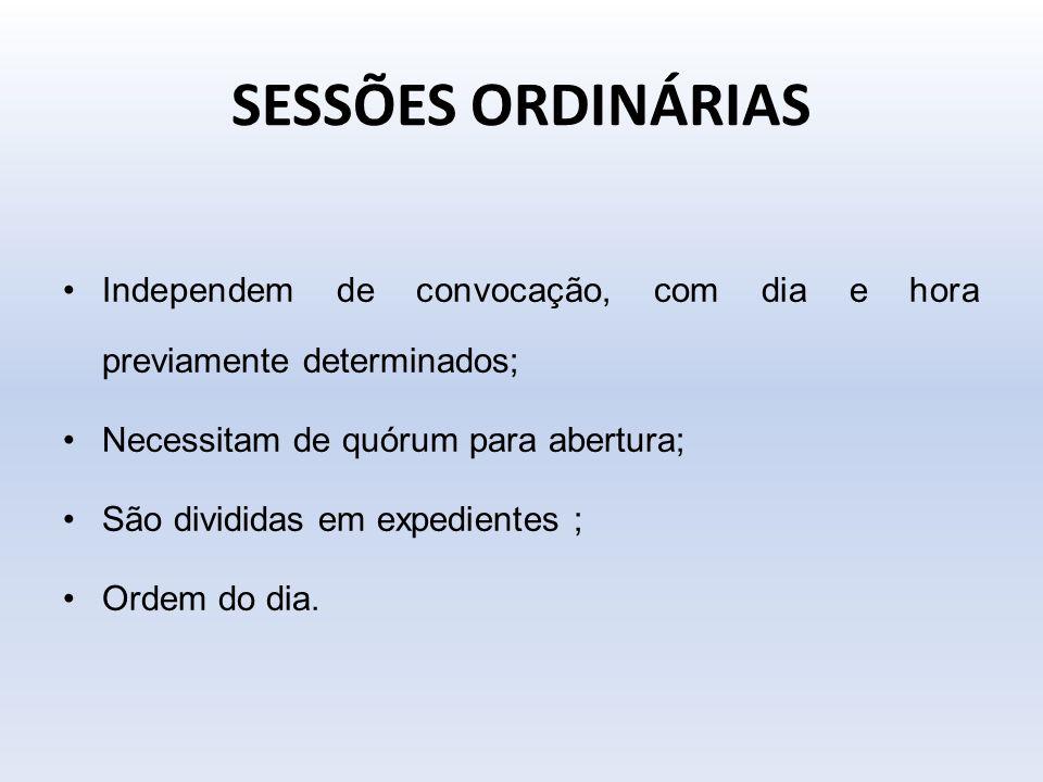 SESSÕES ORDINÁRIAS Independem de convocação, com dia e hora previamente determinados; Necessitam de quórum para abertura;