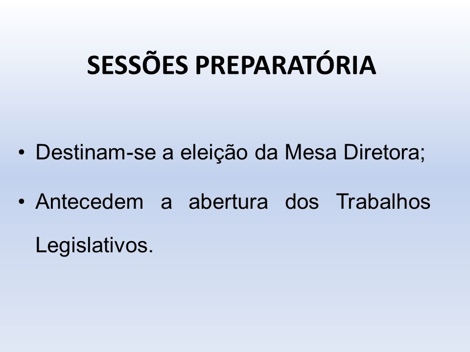 SESSÕES PREPARATÓRIA Destinam-se a eleição da Mesa Diretora;