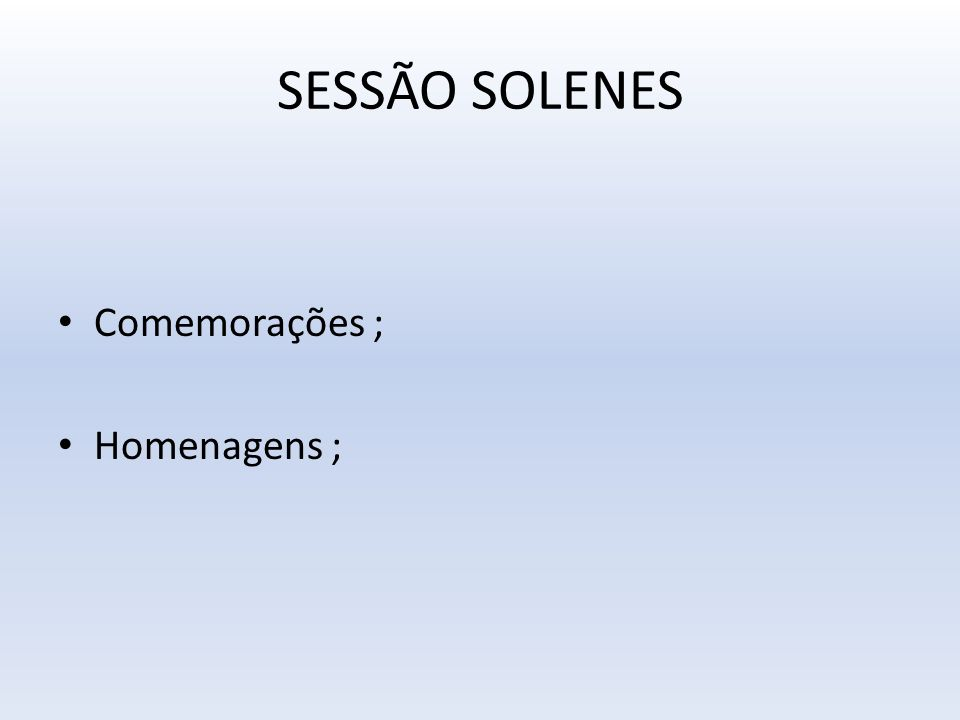 SESSÃO SOLENES Comemorações ; Homenagens ;