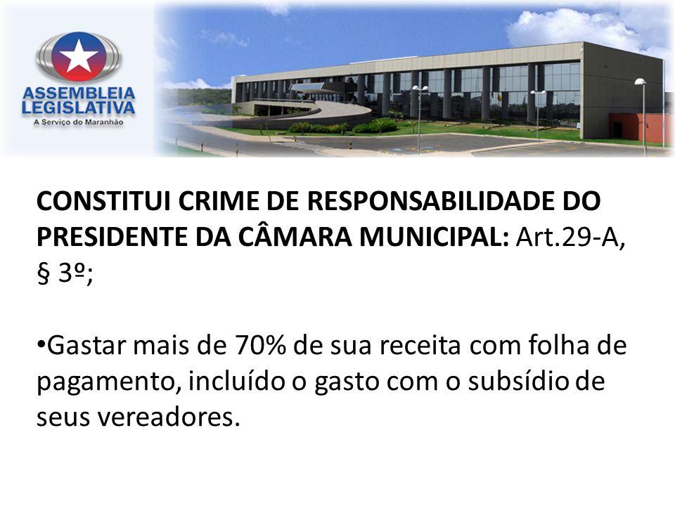 CONSTITUI CRIME DE RESPONSABILIDADE DO PRESIDENTE DA CÂMARA MUNICIPAL: Art.29-A, § 3º;