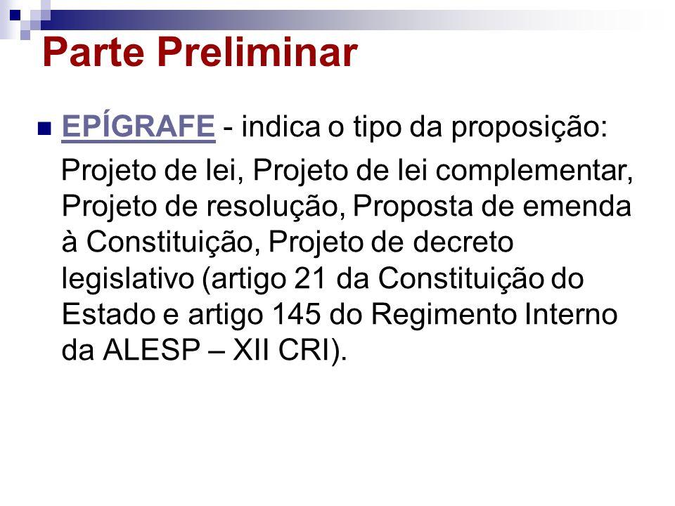 Parte Preliminar EPÍGRAFE - indica o tipo da proposição: