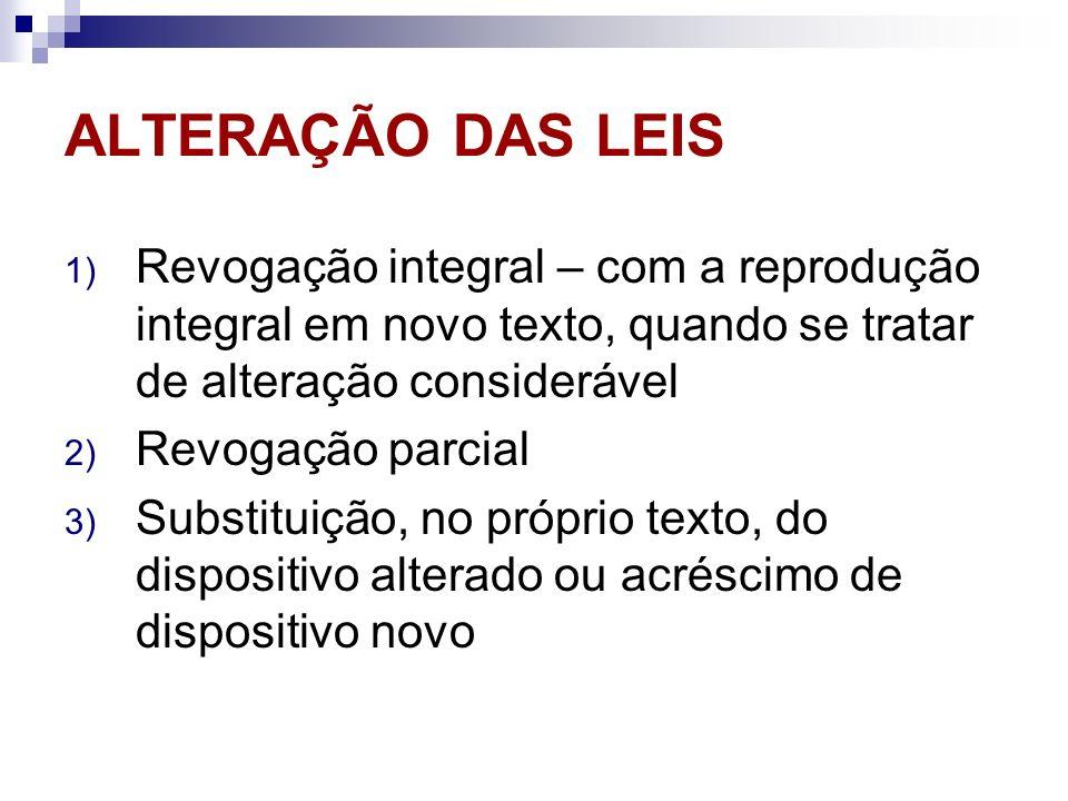 ALTERAÇÃO DAS LEIS Revogação integral – com a reprodução integral em novo texto, quando se tratar de alteração considerável.