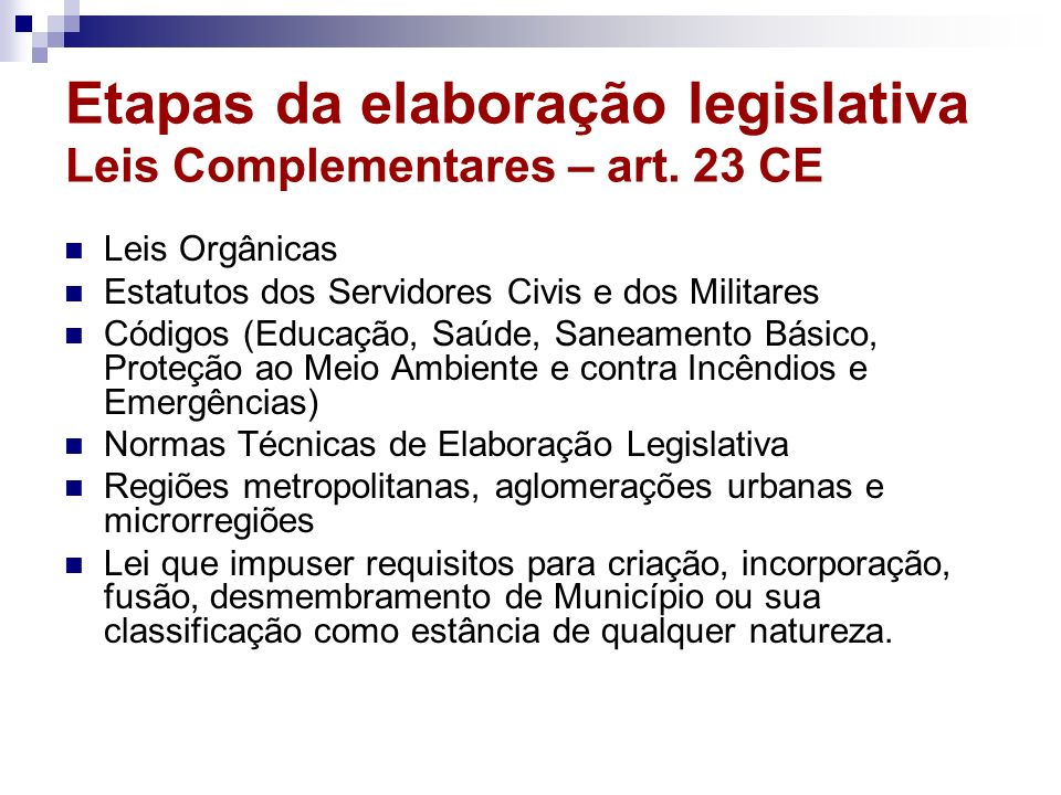 Etapas da elaboração legislativa Leis Complementares – art. 23 CE