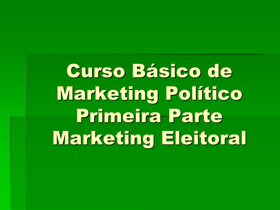 Curso Básico de Marketing Político Primeira Parte Marketing Eleitoral