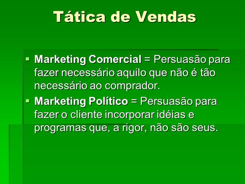 Tática de Vendas Marketing Comercial = Persuasão para fazer necessário aquilo que não é tão necessário ao comprador.